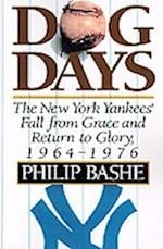 Dog Days: The New York Yankees' Fall from Grace and Return to Glory, 1964-1976 af Philip Bashe