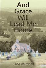 And Grace Will Lead Me Home af Jane Mitchell