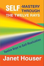Self-Mastery Through the Twelve Rays af Janet Houser