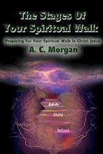 The Stages of Your Spiritual Walk: Preparing for Your Spiritual Walk in Christ Jesus af A. C. Morgan