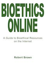 Bioethics Online:A Guide to Bioethical Resources on the Internet af Robert T. Brown