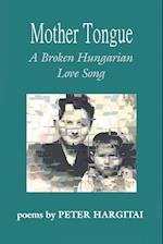 Mother Tongue:A Broken Hungarian Love Song
