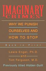 Imaginary Crimes:Why We Punish Ourselves and How to Stop