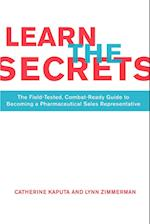 Learn the Secrets: The Field-Tested, Combat-Ready Guide to Becoming a Pharmaceutical Sales Representative