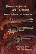 Percussion Pistols and Revolvers: History, Performance and Practical Use af Mike Cumpston