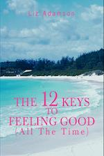 The 12 Keys to Feeling Good (All the Time)