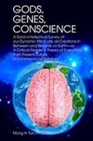 Bog, hæftet Gods, Genes, Conscience: A Socio-Intellectual Survey of Our Dynamic Mind, Life, All Creations in Between and Beyond, on Earth--Or, a Critical R af Mong H. Tan Ph. D., Mong H. Tan