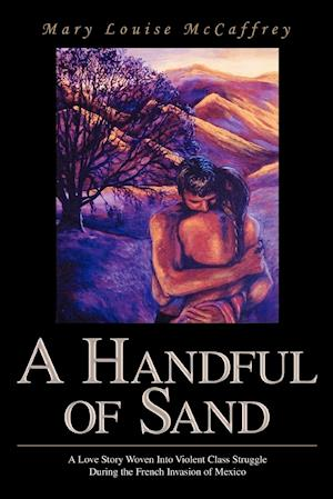 A Handful of Sand:A Love Story Woven Into Violent Class Struggle During the French Invasion of Mexico