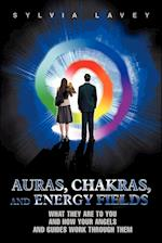 Auras, Chakras, and Energy Fields:What They Are To You and How Your Angels and Guides Work Through Them