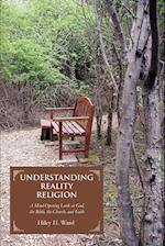Understanding Reality Religion: A Mind-Opening Look at God, the Bible, the Church, and Faith