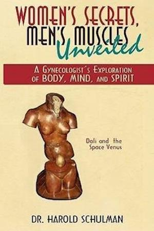 Women's Secrets, Men's Muscles, Unveiled: A Gynecologist's Exploration of Body, Mind, and Spirit