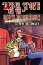 Rebel Stone and the Ghost Whisperers