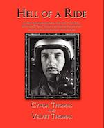 Hell of a Ride: A First Person Biography of the Gutsy Test Pilot, Richard G. Dick Thomas, Notorious for His Bold, Daring and Dashing F