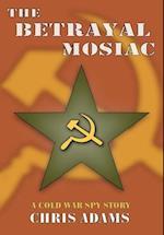 The Betrayal Mosaic:A Cold War Spy Story