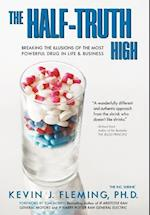 The Half-Truth High: Breaking the Illusions of the Most Powerful Drug in Life & Business af Kevin J. Fleming