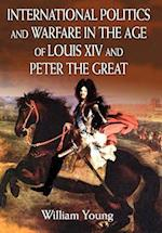International Politics and Warfare in the Age of Louis XIV and Peter the Great af William Young