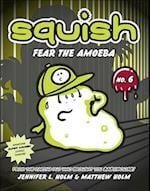 Fear the Amoeba (Squish Paperback, nr. 6)