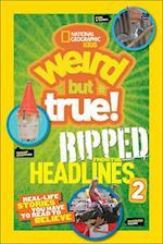National Geographic Kids Weird But True! Ripped from the Headlines 2 (Weird but True)