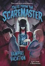 Vampire Vacation (Tales from the Scaremaster, nr. 5)