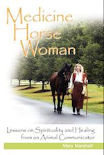 Medicine Horse Woman: Lessons on Spirituality and Healing from an Animal Communicator