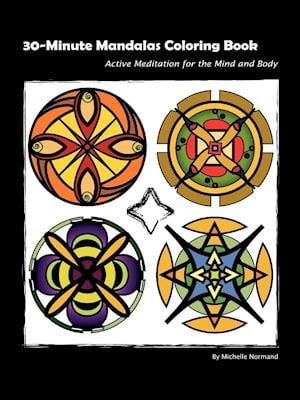 30 Minute Mandalas: Active Meditation for the Mind and Body