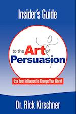 Insider's Guide to the Art of Persuasion af Rick Kirschner