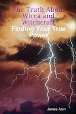 The Truth About Wicca and Witchcraft Finding Your True Power