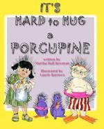 It's Hard to Hug a Porcupine af Martha Hall Bowman