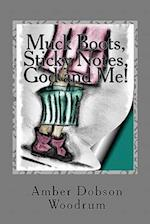 Muck Boots, Sticky Notes, God and Me!