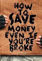 How to Save Money Even If You're Broke