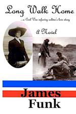 Long Walk Home ...a Civil War Infantry Soldier's Love Story