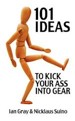101 Ideas to Kick Your Ass Into Gear af Ian Gray, Nicklaus Suino