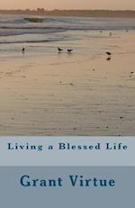 Living a Blessed Life af Grant Virtue