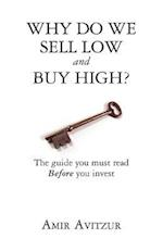 Why Do We Sell Low and Buy High?