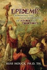 Epidemic Examining the Infected Roots of Judaism and Christianity