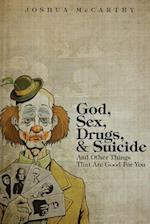 God, Sex, Drugs, & Suicide and Other Things That Are Good for You