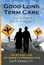 Good Long Term Care - How to Find It, Get It, and Pay for It.