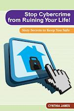 Stop Cyber Crime from Ruining Your Life!