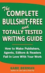 The Complete Bullshit-Free and Totally Tested Writing Guide