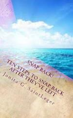 Snap Back! Ten Steps to Snap Back After They've Left