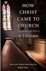 How Christ Came to Church af Dr Ralph I. Tilley, Ralph I. Tilley, A. J. Gordon
