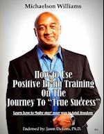 How to Use Positive Brain Training on the Journey to True Success