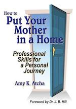 How to Put Your Mother in a Home