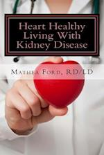 Heart Healthy Living with Kidney Disease