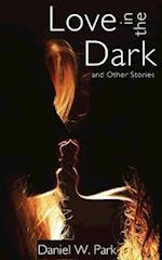 Love in the Dark and Other Stories af Daniel W. Park