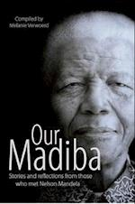 Our Madiba: Stories and Reflections from Those Who Met Nelson Mendela