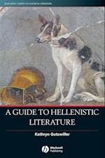 A Guide to Hellenistic Literature (BLACKWELL GUIDES TO CLASSICAL LITERATURE)