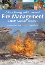 Culture, Ecology and Economy of Fire Management in North Australian Savannas