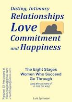 Dating, Intimacy, Relationships, Love, Commitment and Happiness: The Eight Stages Women Who Succeed Go Through (and why so many of us lose our way)