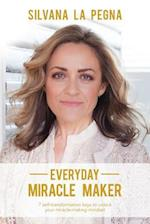 Everyday Miracle Maker: 7 self-transformation keys to unlock your miracle-making mindset